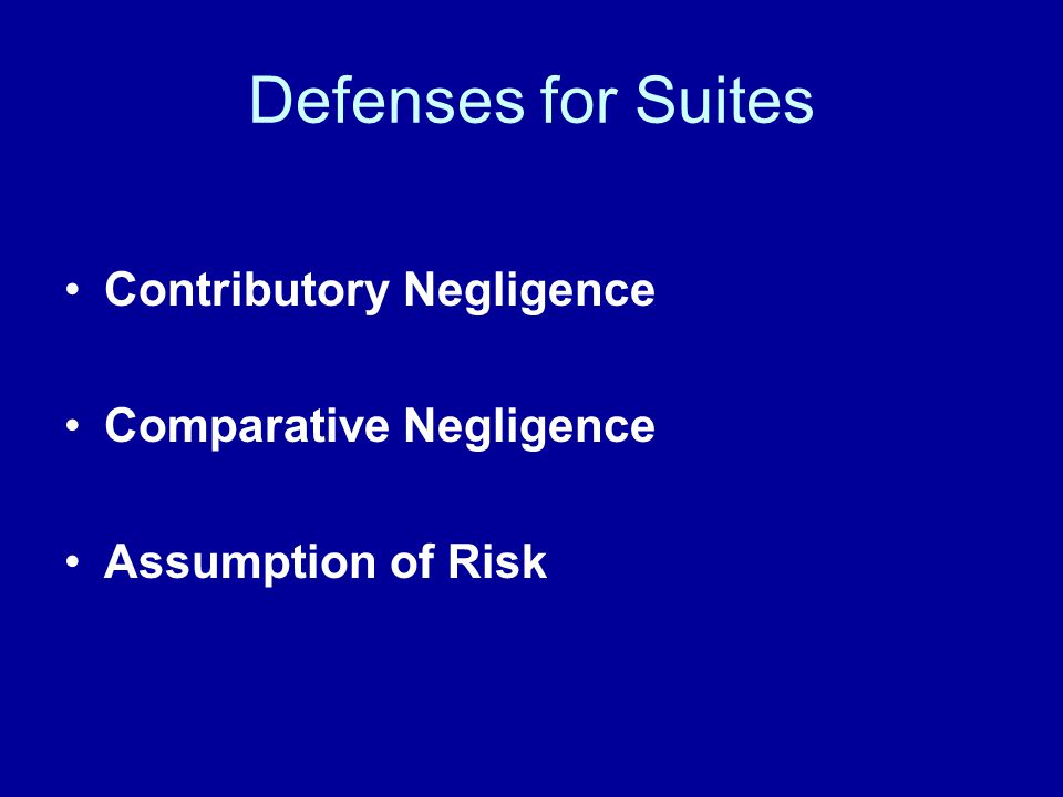 Defenses for Suites Contributory Negligence Comparative Negligence