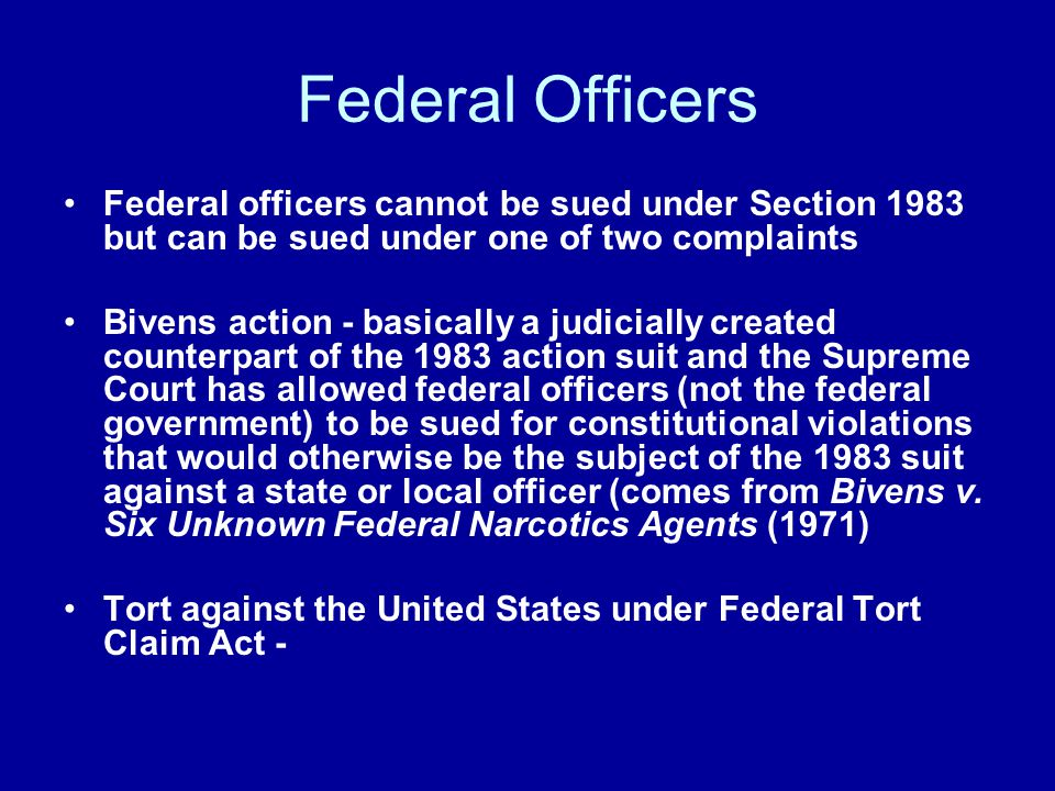 Federal Officers Federal officers cannot be sued under Section 1983 but can be sued under one of two complaints.
