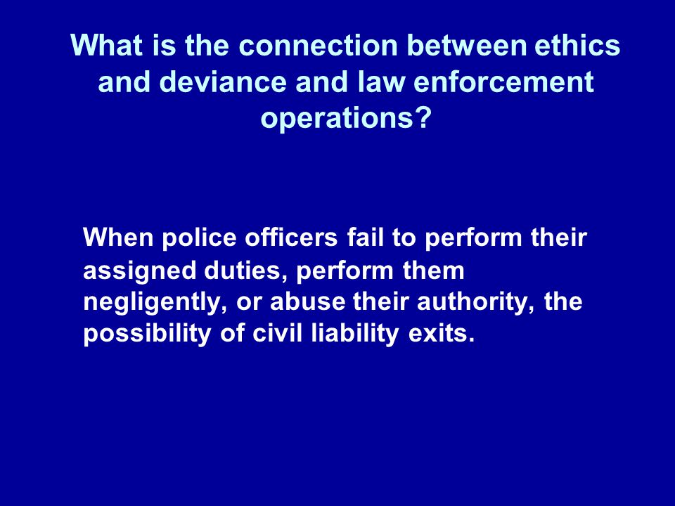 What is the connection between ethics and deviance and law enforcement operations