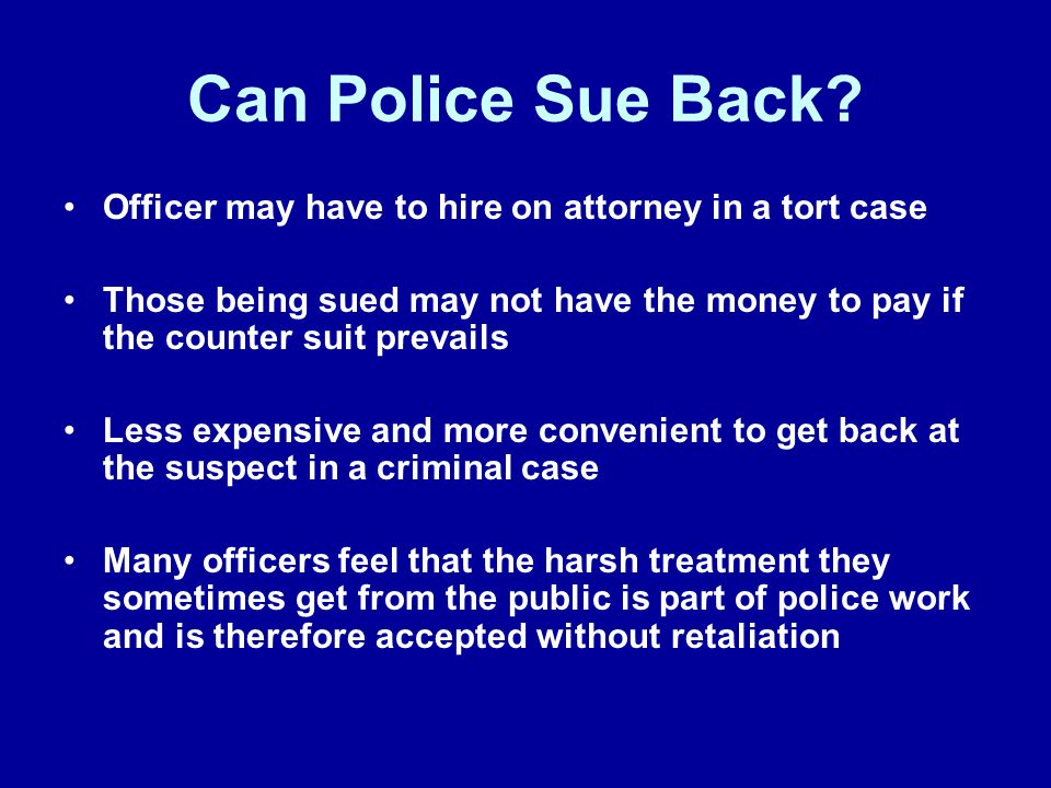 Can Police Sue Back Officer may have to hire on attorney in a tort case.