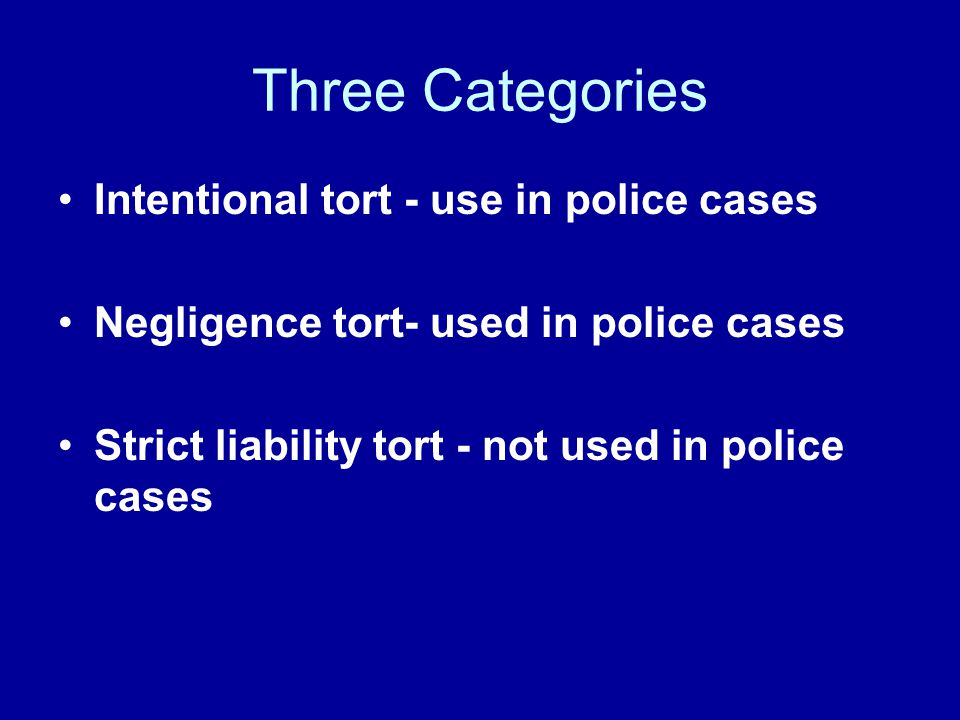 Three Categories Intentional tort - use in police cases