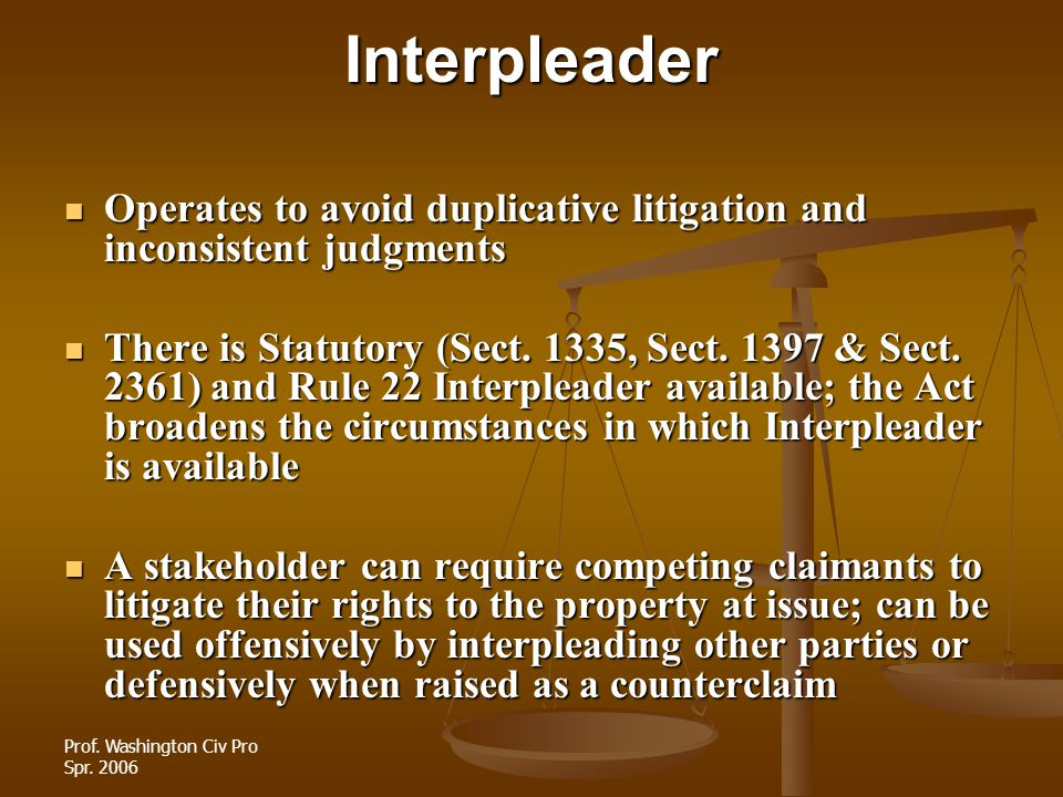 Interpleader Operates to avoid duplicative litigation and inconsistent judgments.