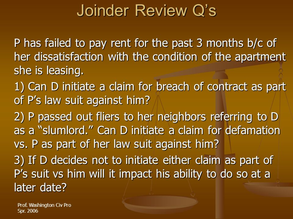 Joinder Review Q's P has failed to pay rent for the past 3 months b/c of her dissatisfaction with the condition of the apartment she is leasing.