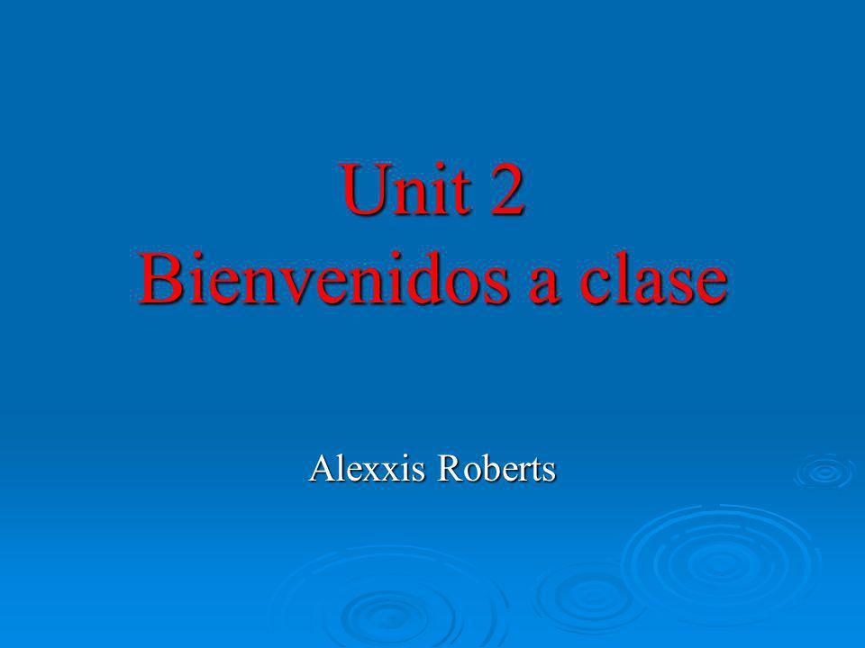 Unit 2 Bienvenidos a clase