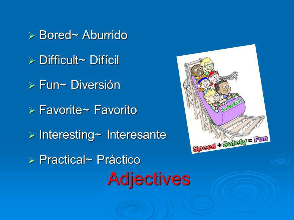Adjectives Bored~ Aburrido Difficult~ Difícil Fun~ Diversión