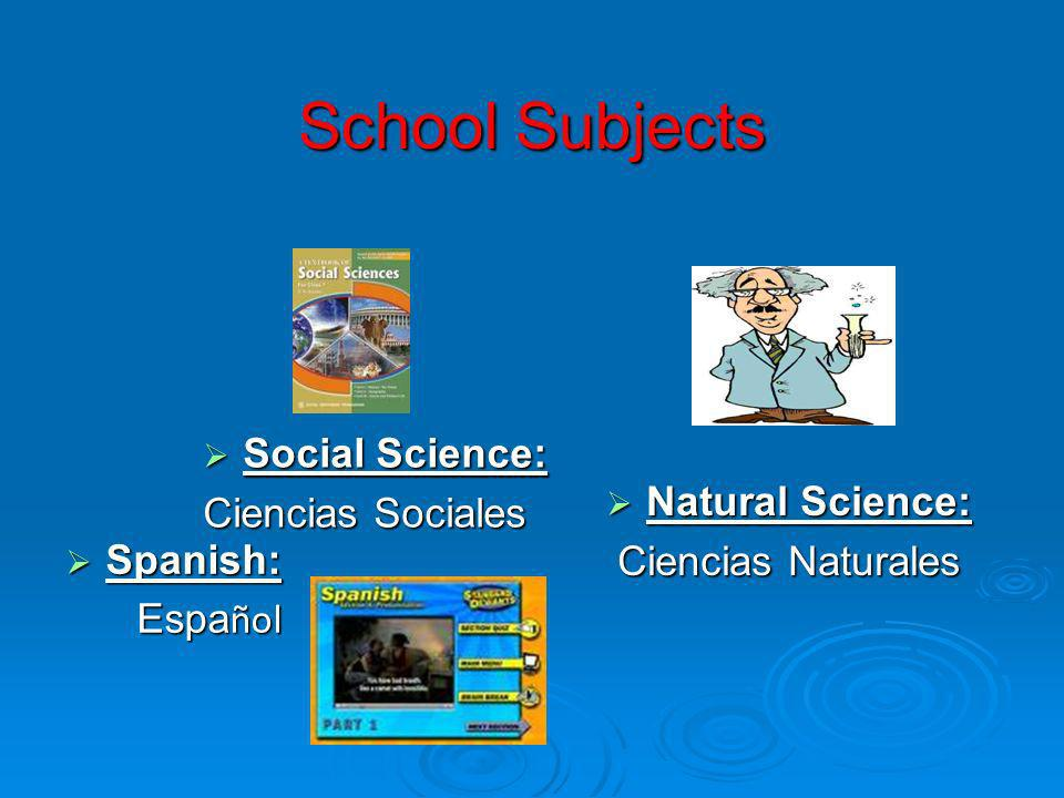 School Subjects Social Science: Ciencias Sociales Natural Science:
