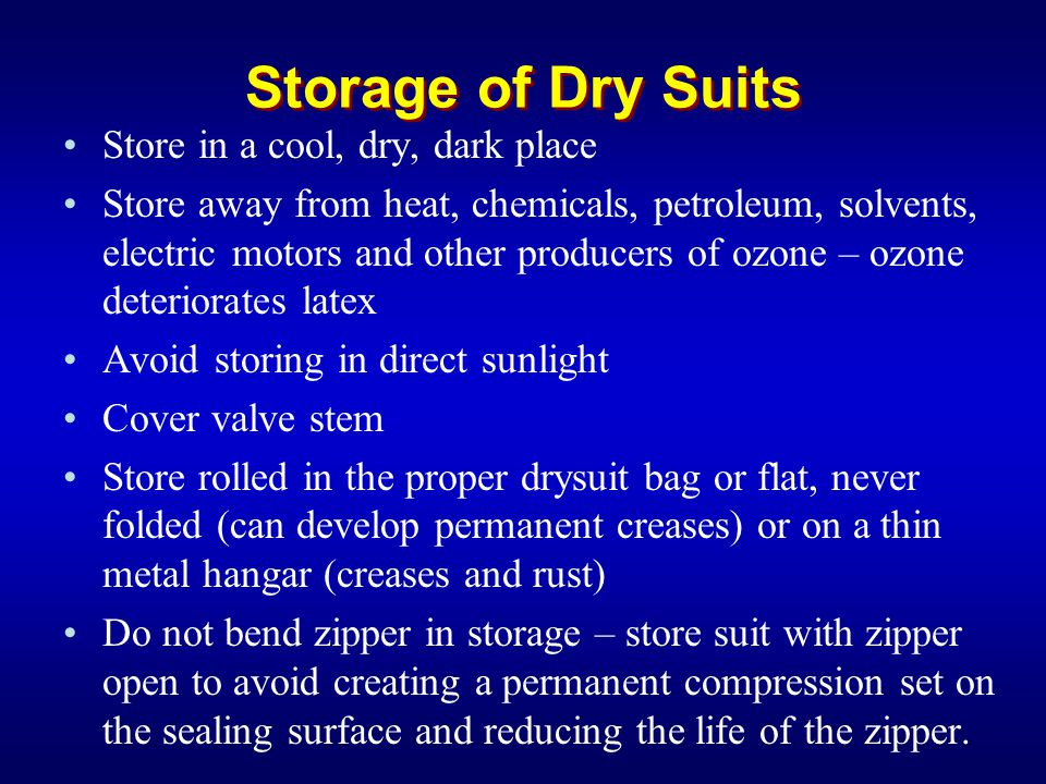 Storage of Dry Suits Store in a cool, dry, dark place