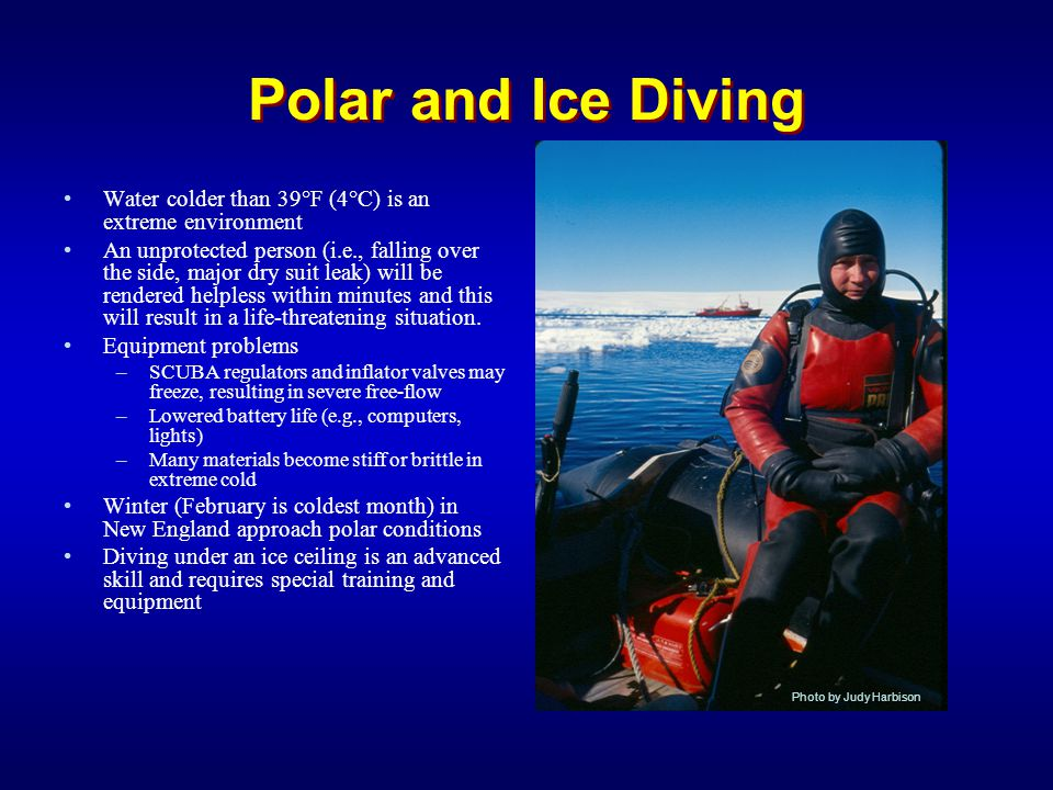 Polar and Ice Diving Water colder than 39°F (4°C) is an extreme environment.