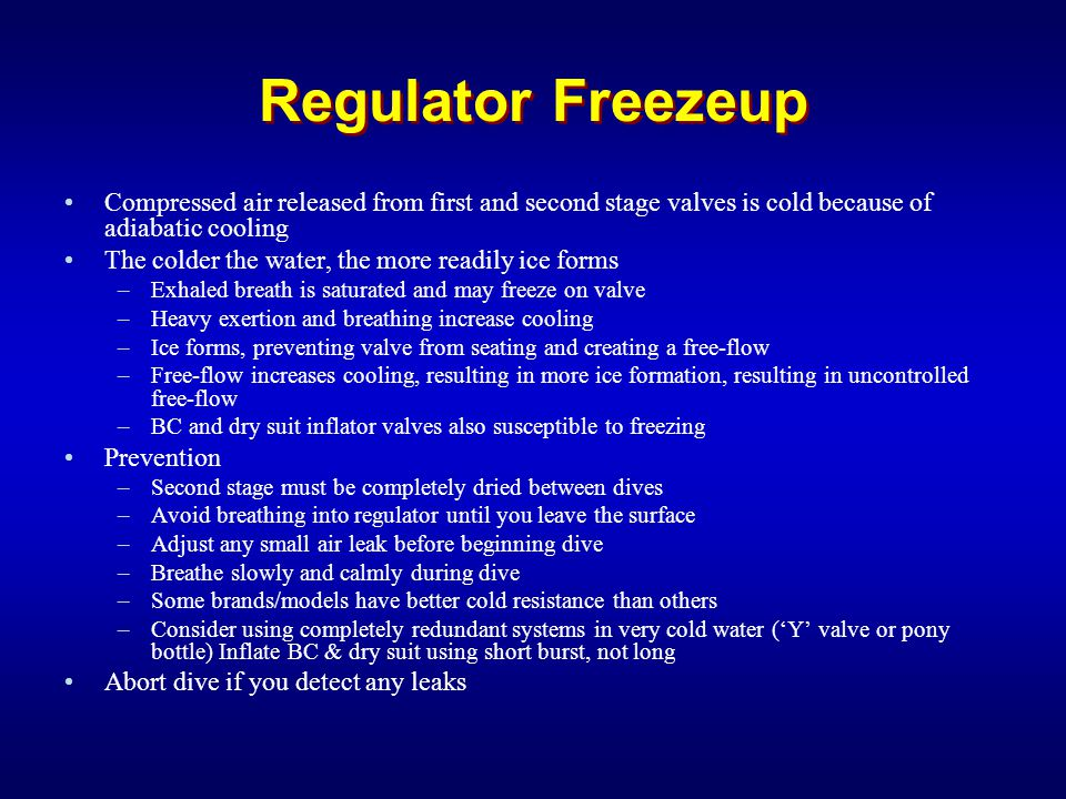 Regulator Freezeup Compressed air released from first and second stage valves is cold because of adiabatic cooling.