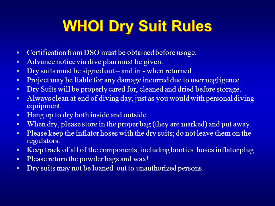 WHOI Dry Suit Rules Certification from DSO must be obtained before usage. Advance notice via dive plan must be given.