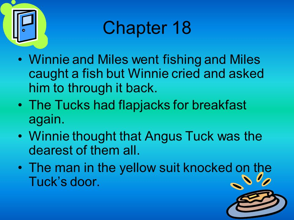 Chapter 18 Winnie and Miles went fishing and Miles caught a fish but Winnie cried and asked him to through it back.