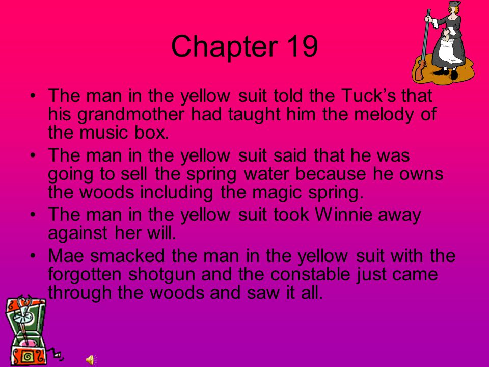Chapter 19 The man in the yellow suit told the Tuck's that his grandmother had taught him the melody of the music box.