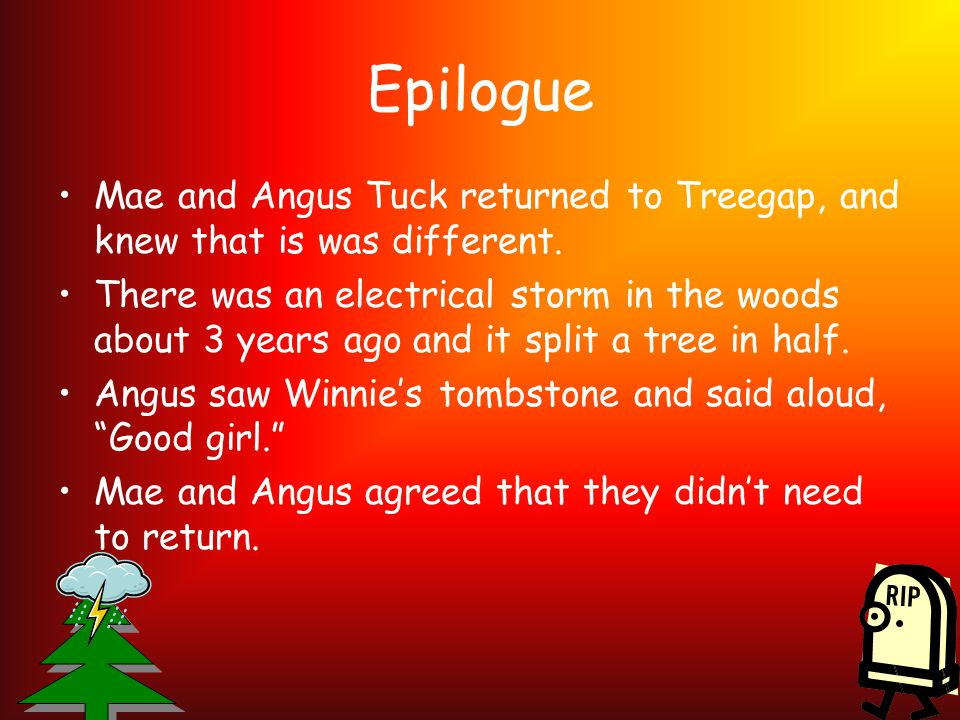 Epilogue Mae and Angus Tuck returned to Treegap, and knew that is was different.