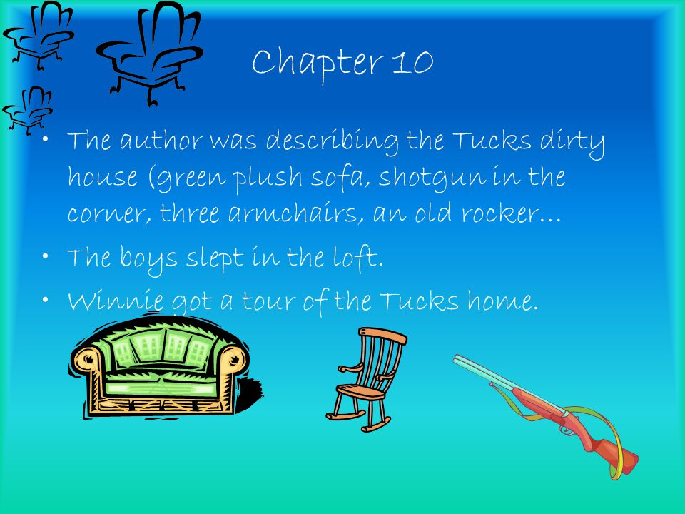Chapter 10 The author was describing the Tucks dirty house (green plush sofa, shotgun in the corner, three armchairs, an old rocker…