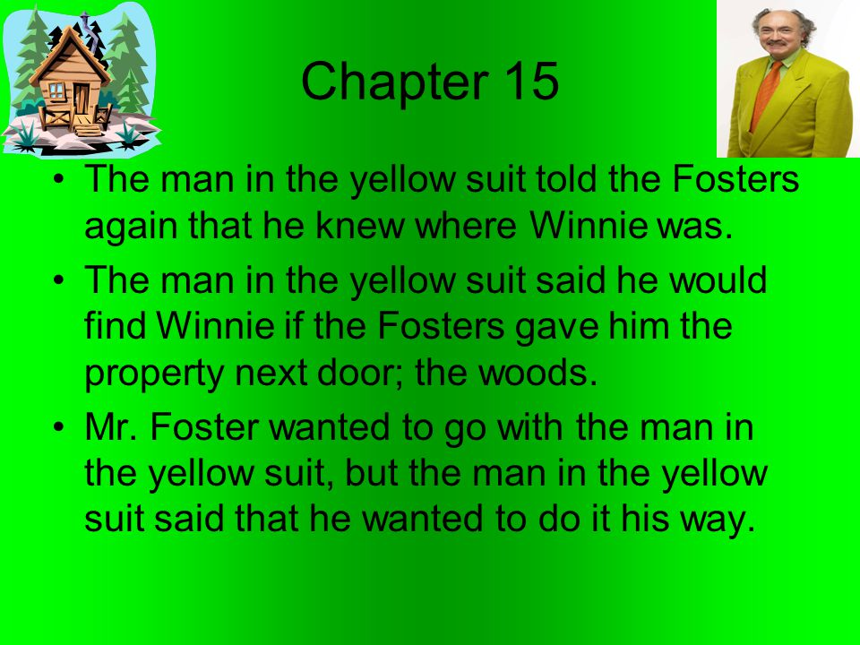 Chapter 15 The man in the yellow suit told the Fosters again that he knew where Winnie was.