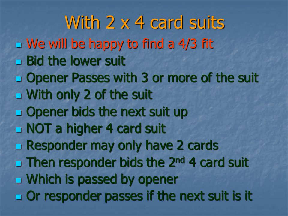 With 2 x 4 card suits We will be happy to find a 4/3 fit