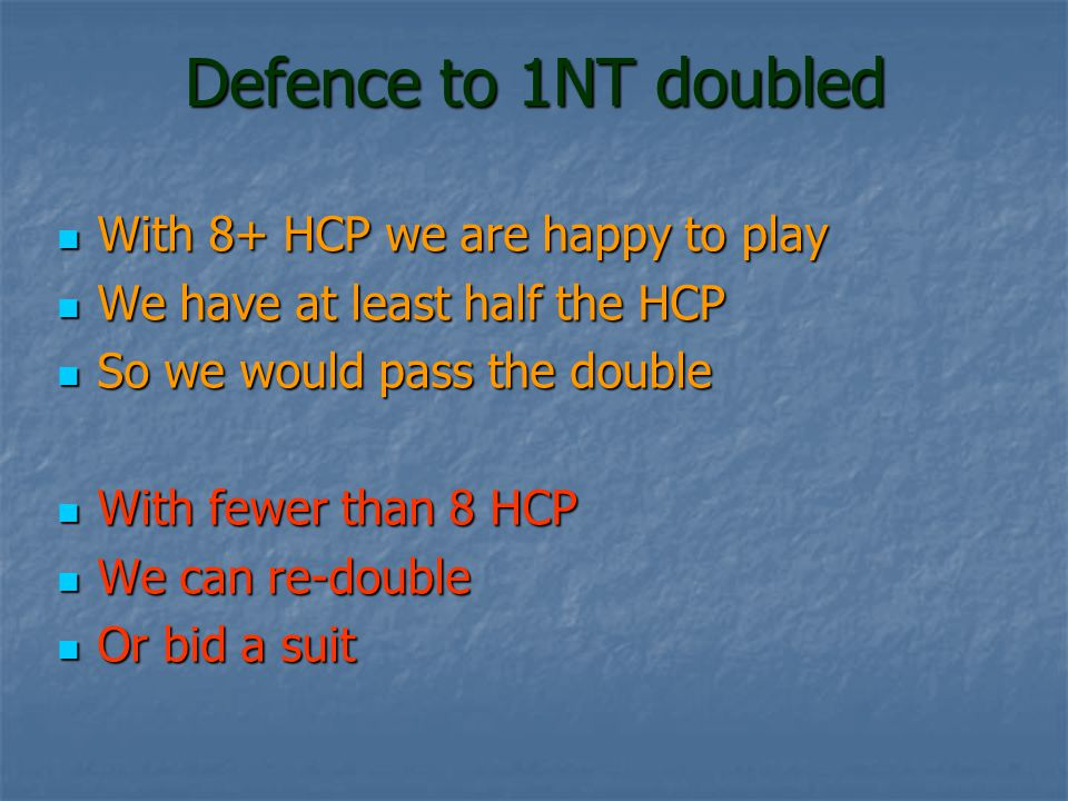 Defence to 1NT doubled With 8+ HCP we are happy to play