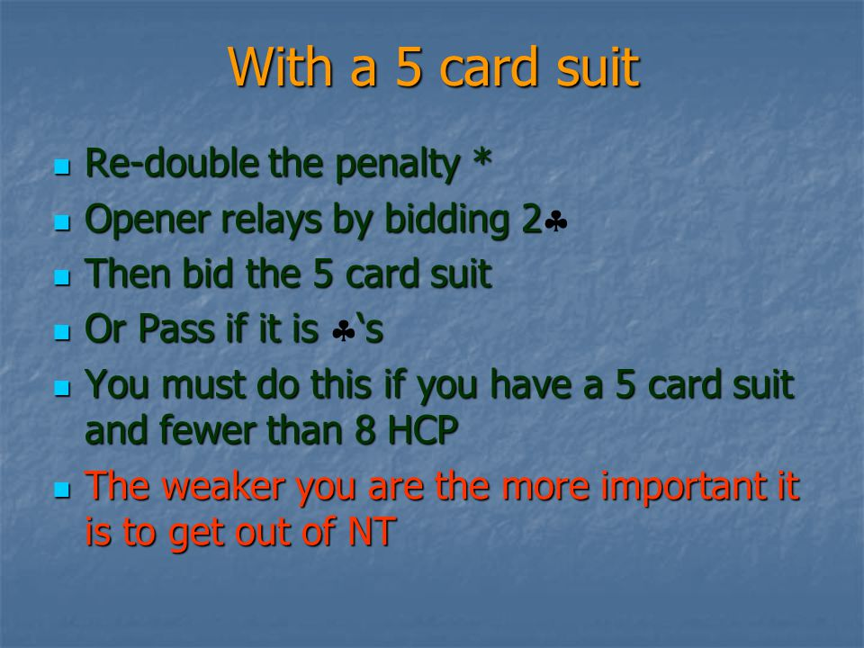 With a 5 card suit Re-double the penalty * Opener relays by bidding 2