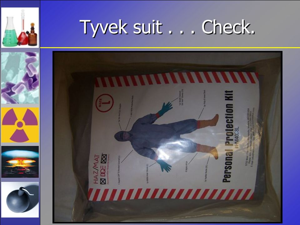 Tyvek suit . . . Check. Protective suit . . . Check.