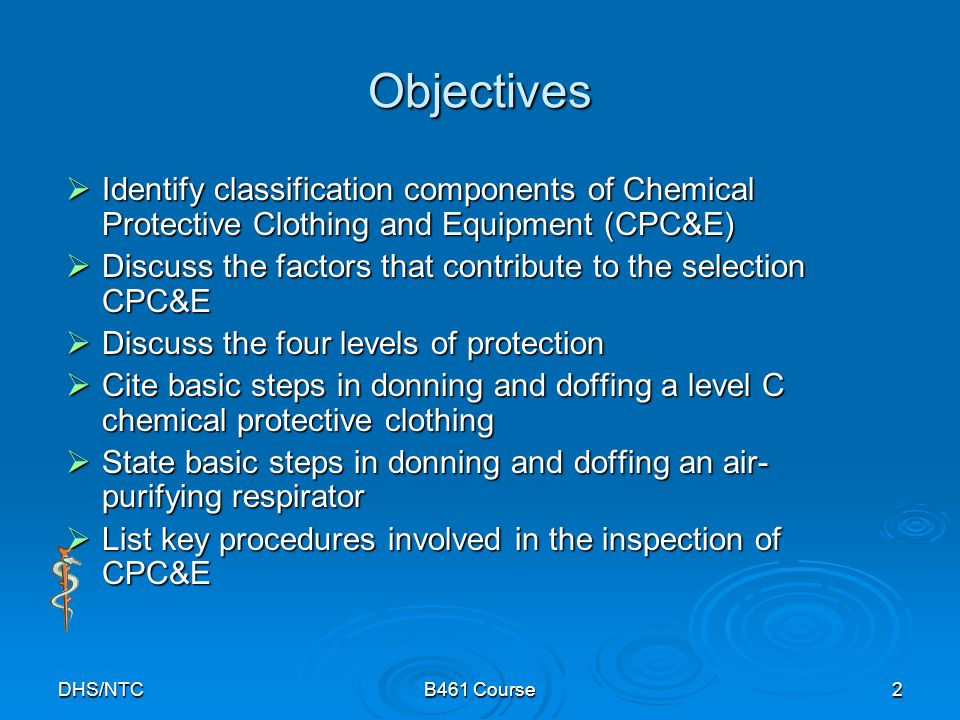 Objectives Identify classification components of Chemical Protective Clothing and Equipment (CPC&E)