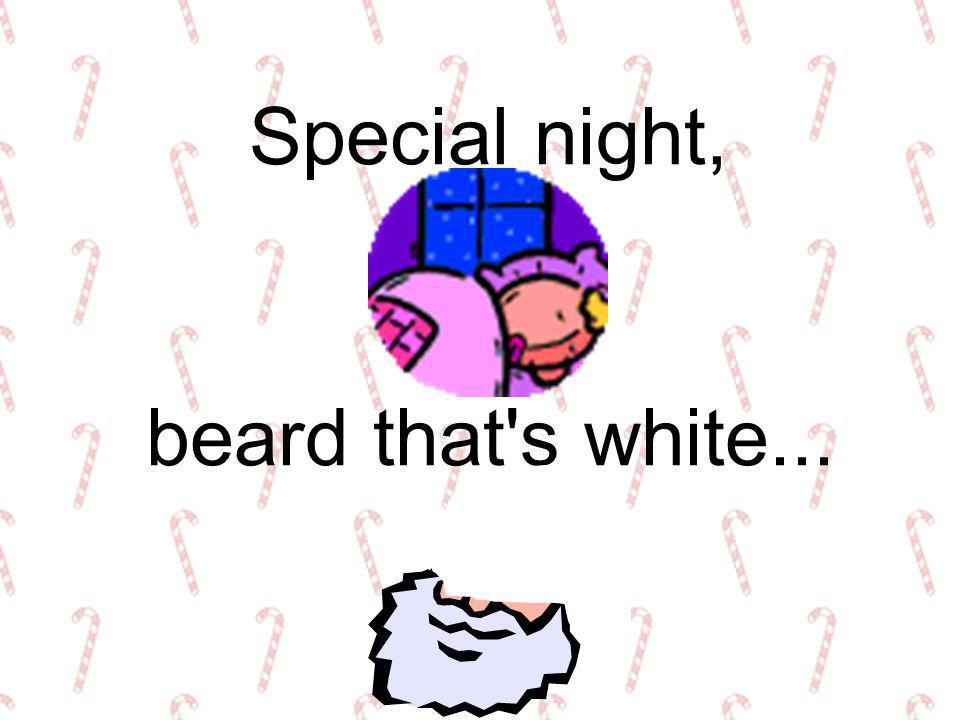 Special night, beard that s white...
