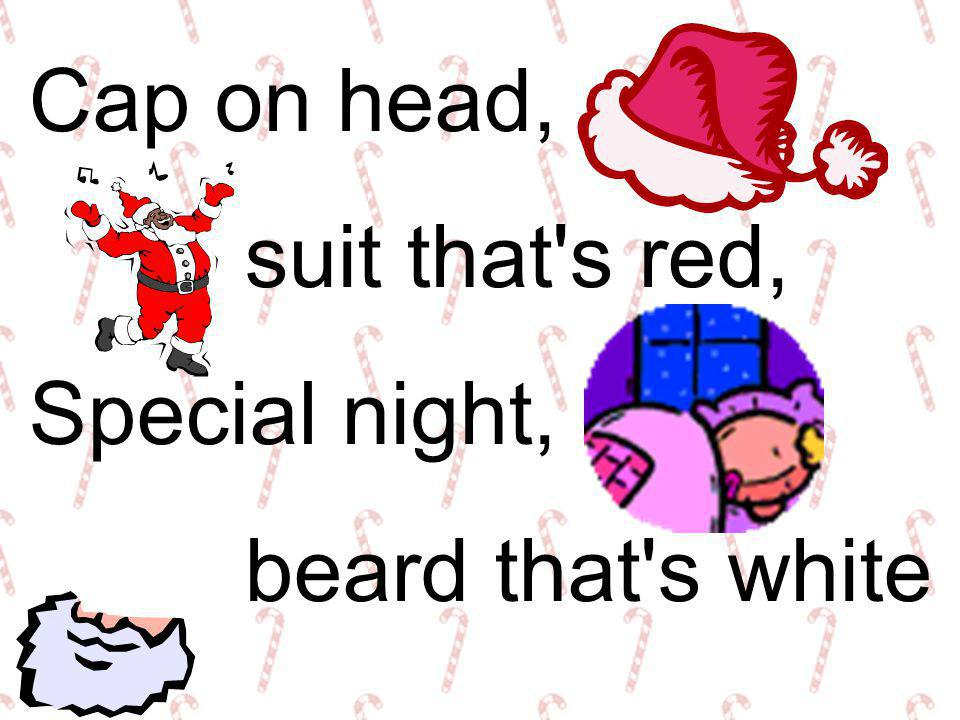 Cap on head, suit that s red, Special night, beard that s white