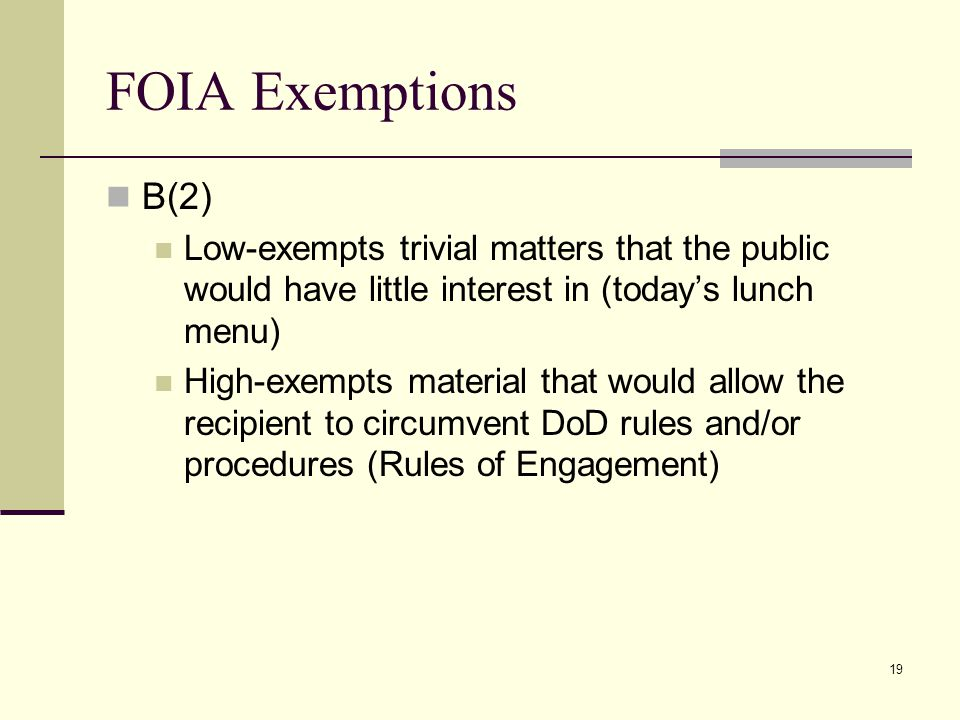 FOIA Exemptions B(2) Low-exempts trivial matters that the public would have little interest in (today's lunch menu)