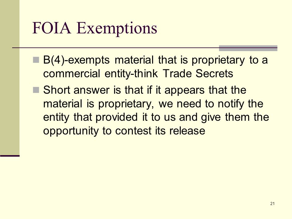 FOIA Exemptions B(4)-exempts material that is proprietary to a commercial entity-think Trade Secrets.