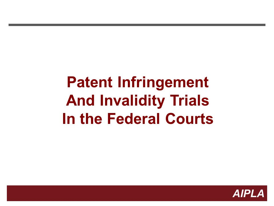 Patent Infringement And Invalidity Trials In the Federal Courts