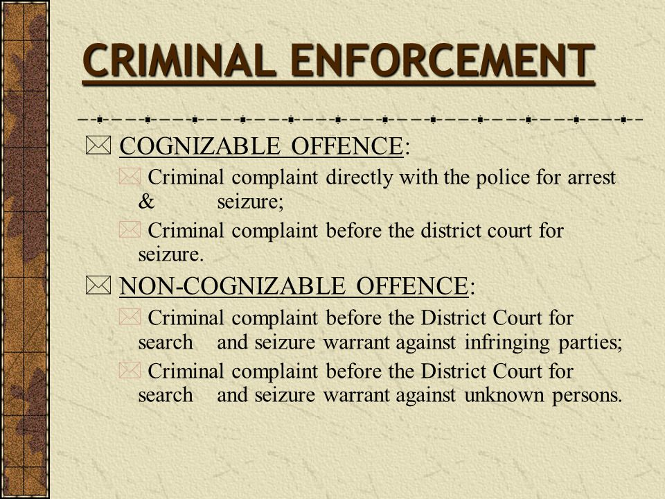 CRIMINAL ENFORCEMENT COGNIZABLE OFFENCE: NON-COGNIZABLE OFFENCE: