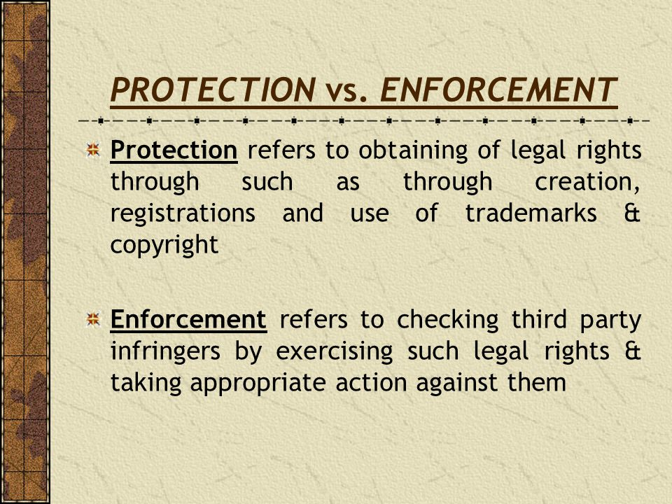 PROTECTION vs. ENFORCEMENT