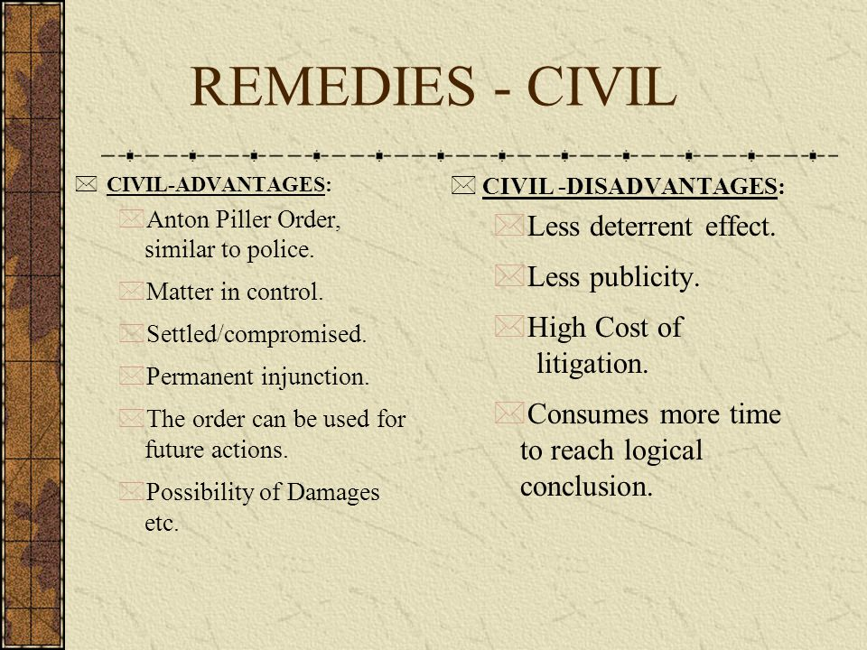 REMEDIES - CIVIL Less deterrent effect. Less publicity.