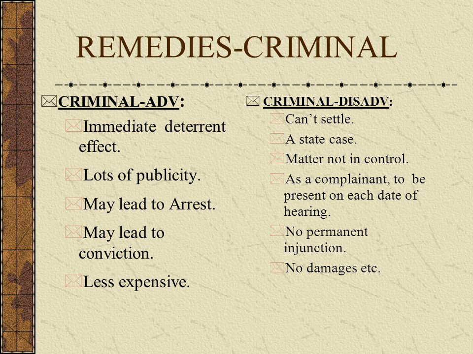 REMEDIES-CRIMINAL Immediate deterrent effect. Lots of publicity.