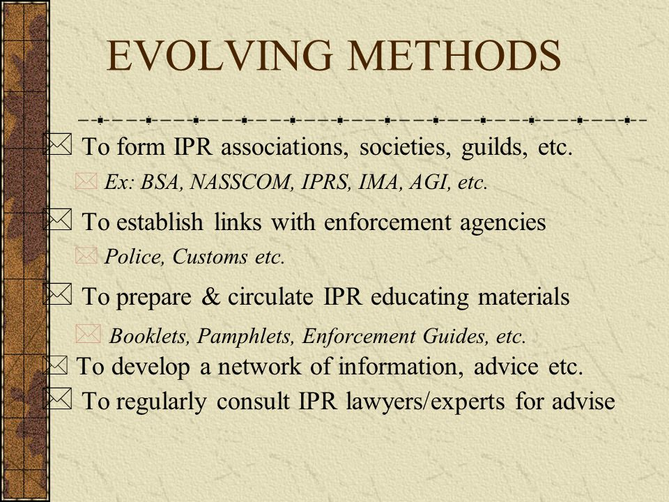 EVOLVING METHODS To form IPR associations, societies, guilds, etc.