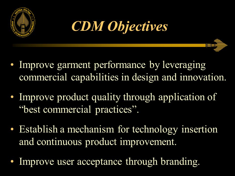 CDM Objectives Improve garment performance by leveraging commercial capabilities in design and innovation.