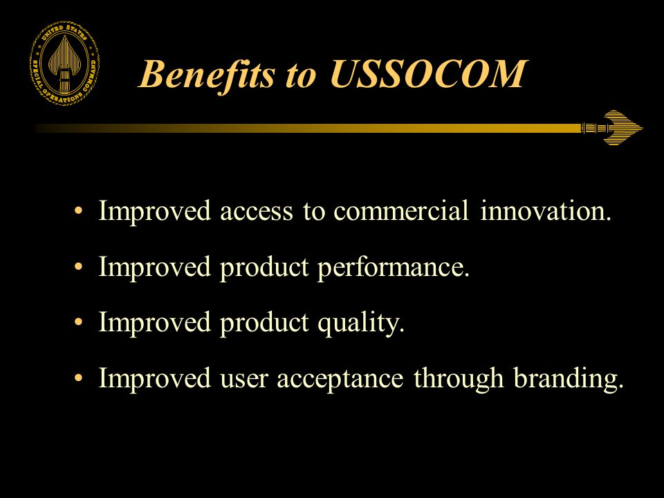 Benefits to USSOCOM Improved access to commercial innovation.