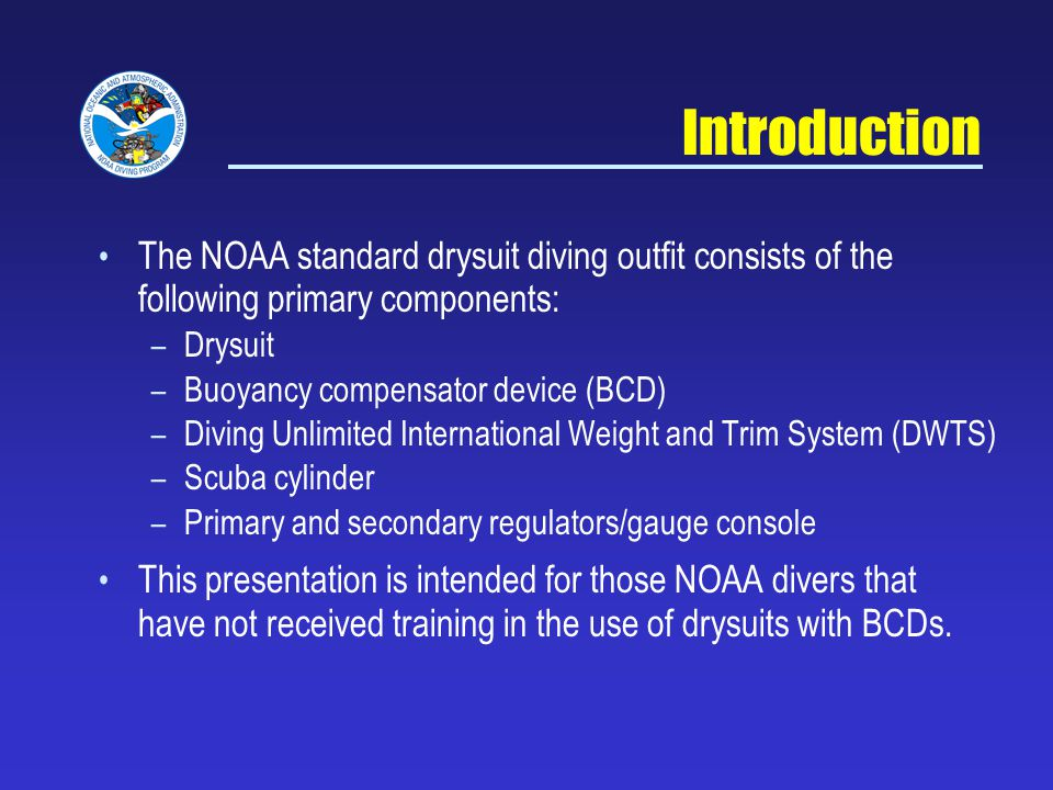 Introduction The NOAA standard drysuit diving outfit consists of the following primary components: Drysuit.
