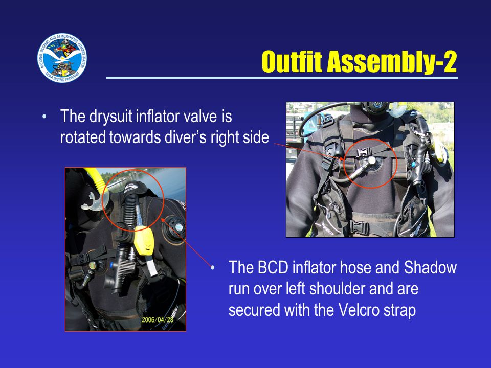 NOAA Diving Program Sept 5, 2007. Outfit Assembly-2. The drysuit inflator valve is rotated towards diver's right side.