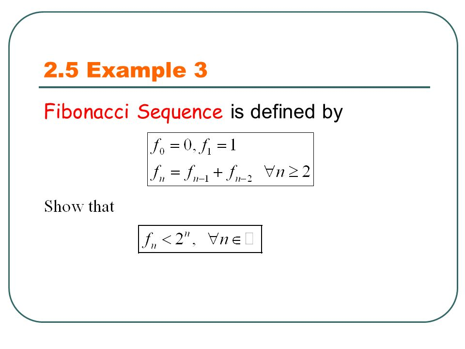 2.5 Example 3 Fibonacci Sequence is defined by