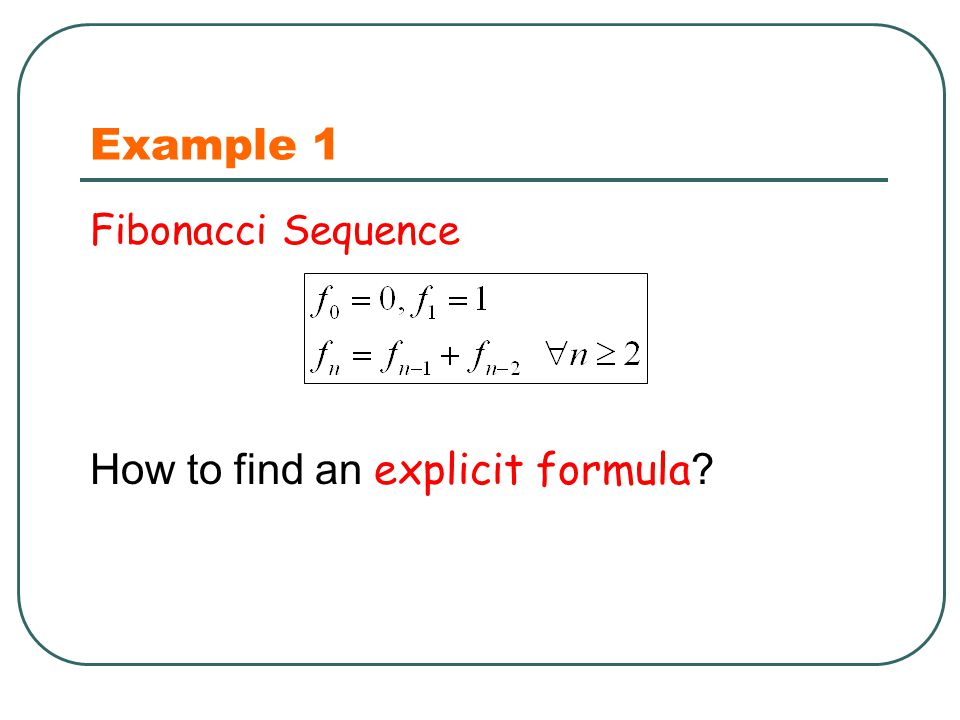 Example 1 Fibonacci Sequence How to find an explicit formula