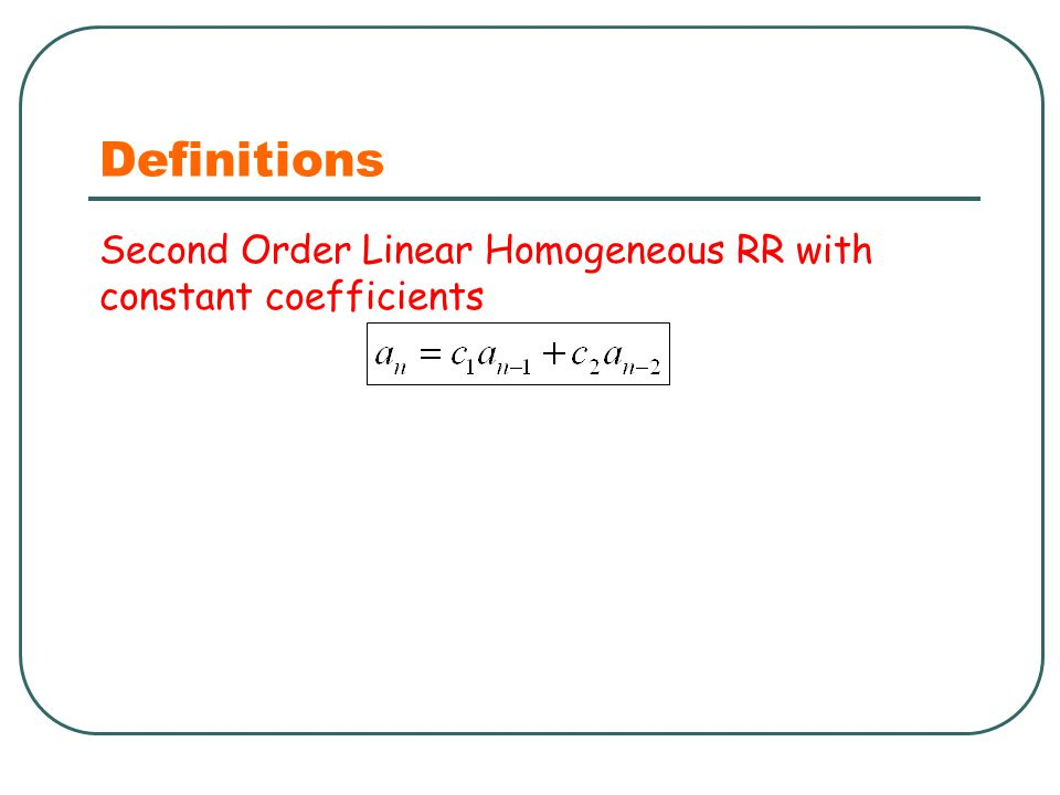 Definitions Second Order Linear Homogeneous RR with constant coefficients