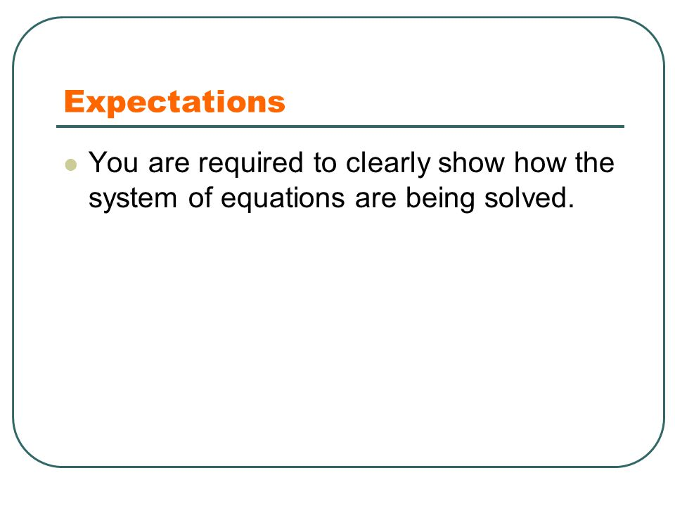 Expectations You are required to clearly show how the system of equations are being solved.
