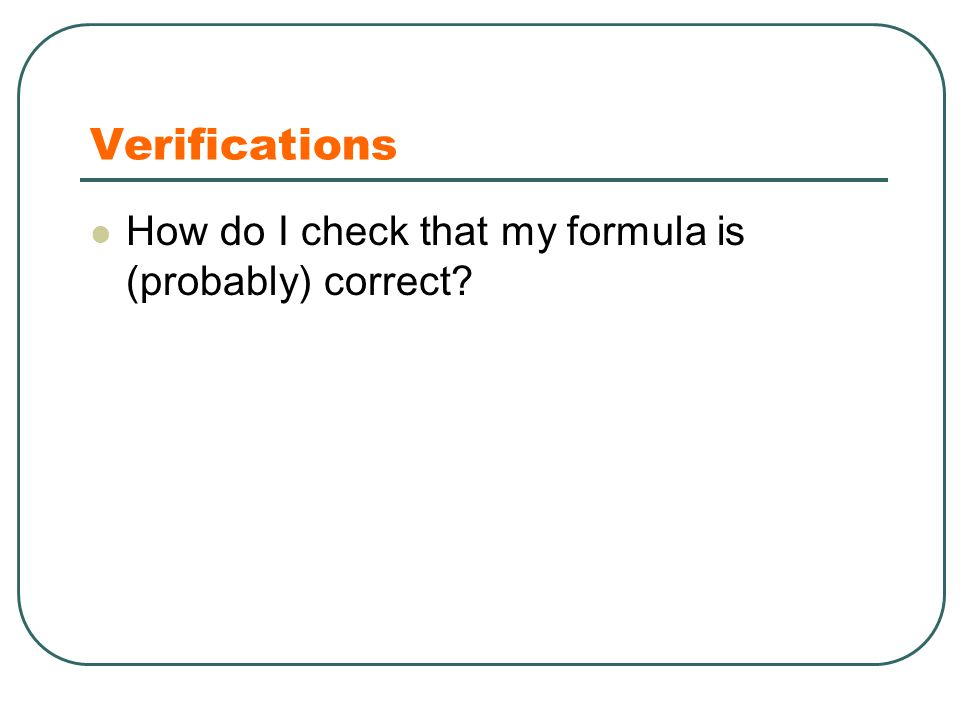 Verifications How do I check that my formula is (probably) correct
