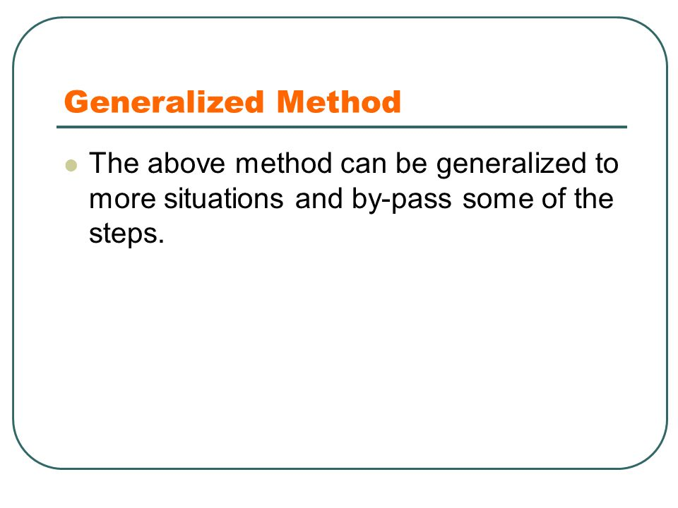 Generalized Method The above method can be generalized to more situations and by-pass some of the steps.