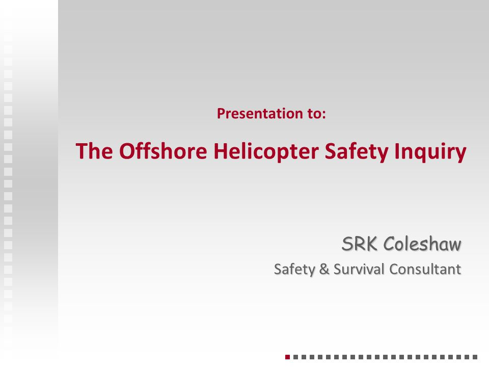 Presentation to: The Offshore Helicopter Safety Inquiry