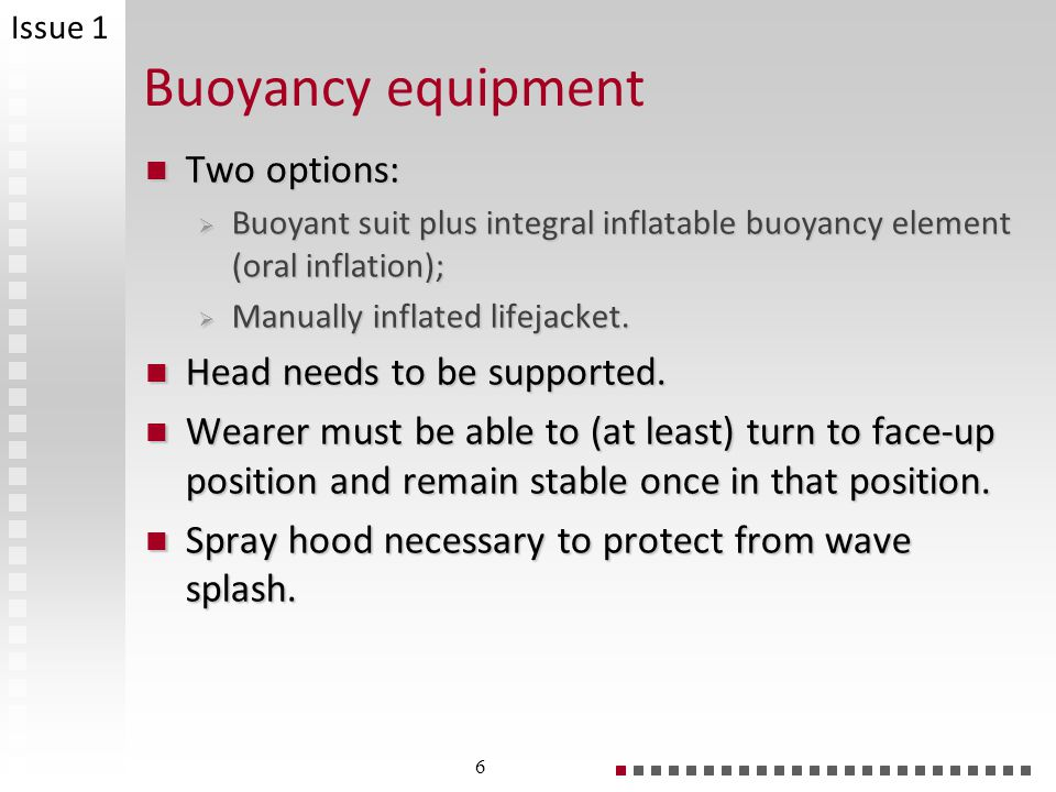 Buoyancy equipment Two options: Head needs to be supported.