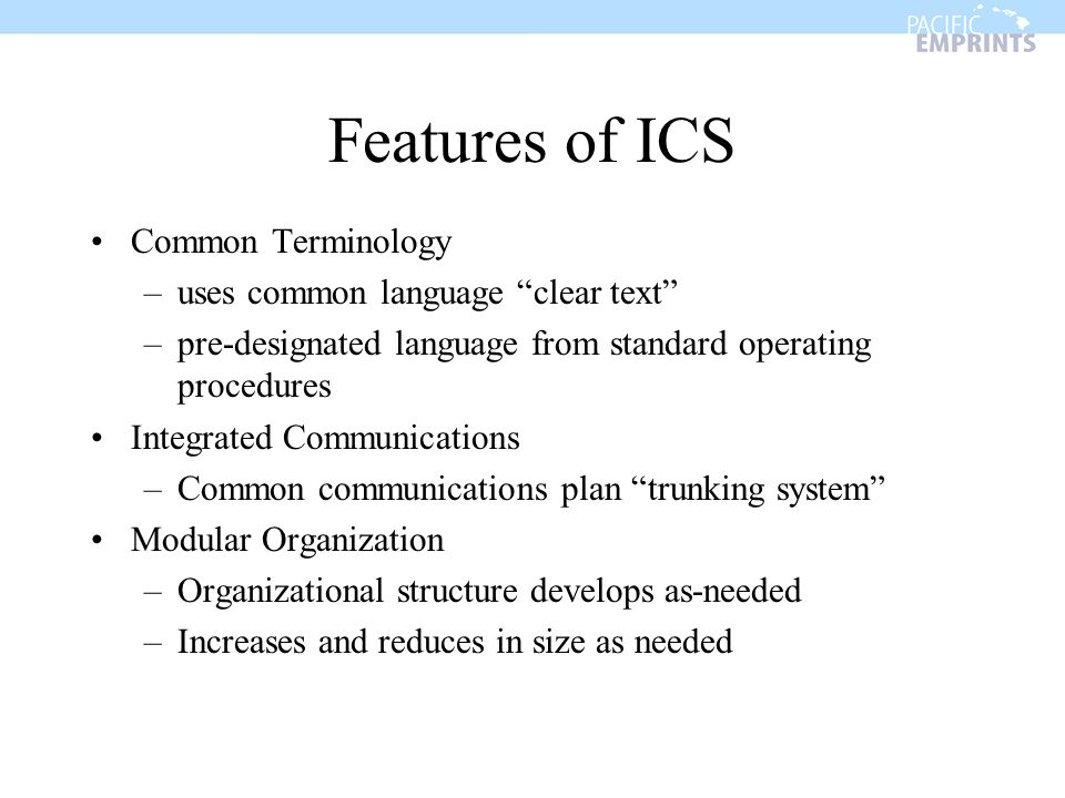 Features of ICS Common Terminology uses common language clear text
