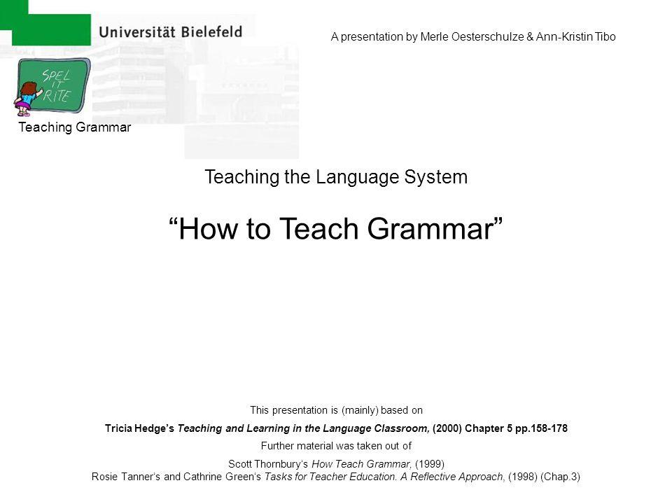 How to Teach Grammar Teaching the Language System Teaching Grammar