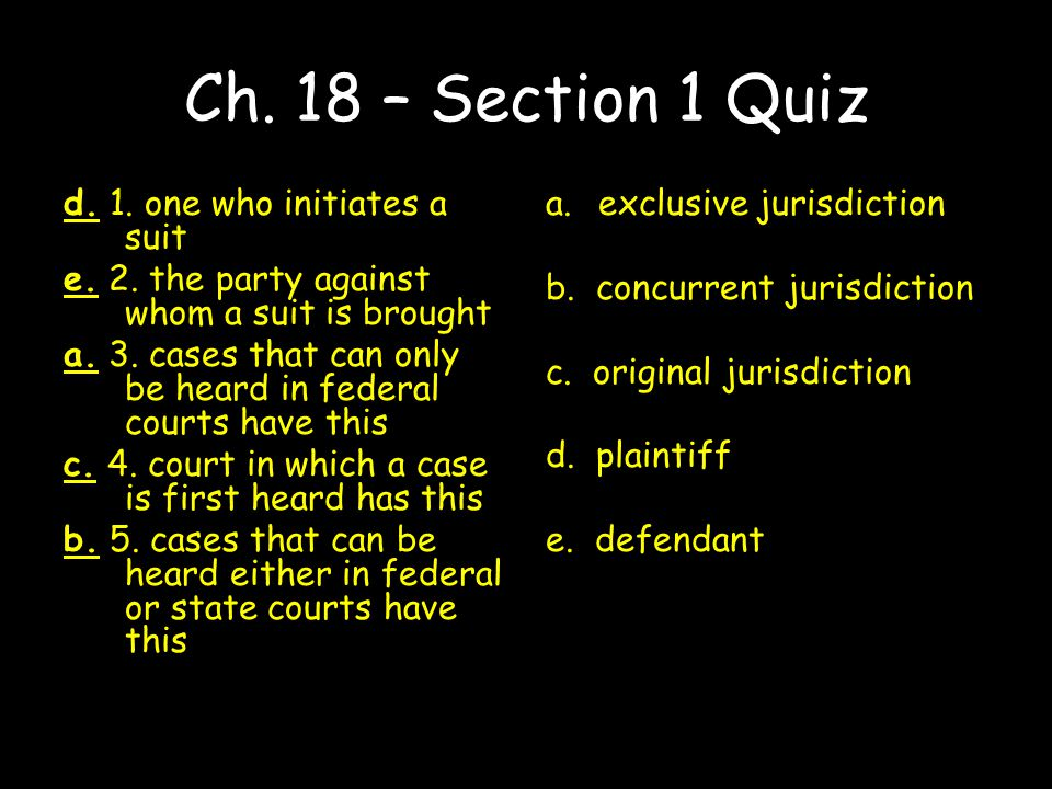Ch. 18 – Section 1 Quiz d. 1. one who initiates a suit