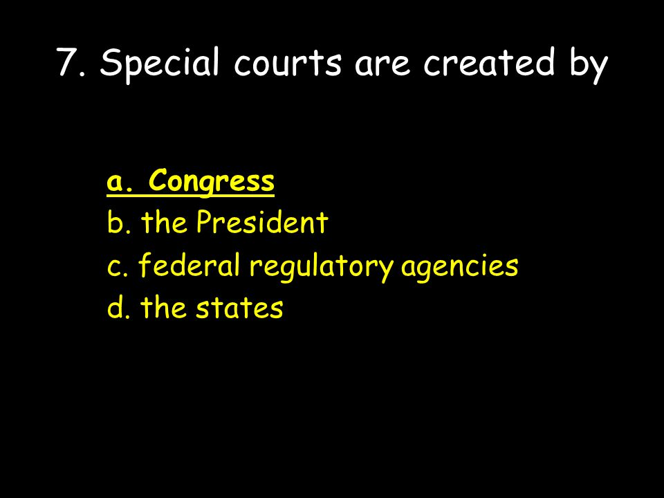 7. Special courts are created by